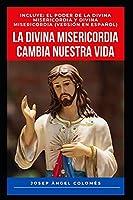 LA DIVINA MISERICORDIA CAMBIA NUESTRA VIDA: INCLUYE: EL PODER DE LA DIVINA MISERICORDIA Y DIVINA MISERICORDIA (VERSIÓN EN ESPAÑOL)