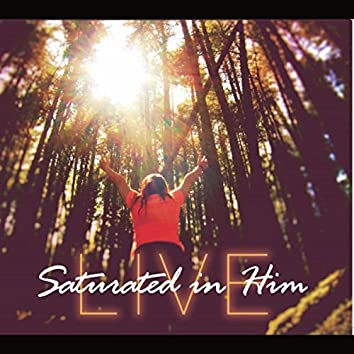 Saturated in Him