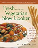 Fresh from the Vegetarian Slow Cooker: 200 Recipes for Healthy and Hearty One-Pot Meals That Are...