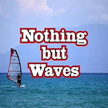 Nothing but Waves
