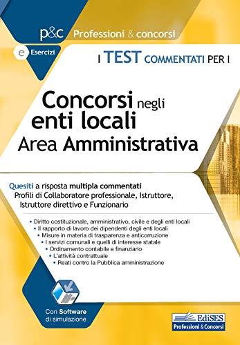 I Test commentati per i Concorsi negli Enti locali. Area Amministrativa: Quesiti a risposta multipla commentati Profili di Collaboratore professionale, Istruttore, Istruttore direttivo e Funzionario