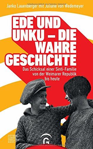 Ede und Unku - die wahre Geschichte: Das Schicksal einer Sinti-Familie von der Weimarer Republik bis heute