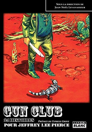 Gun Club 24 histoires pour Jeffrey Lee Pierce