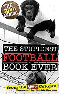 The 3pm Annual: The Stupidest Football Book Ever: From the Daily Mirror Column!