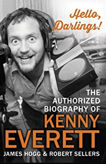 Hello, Darlings! - The Authorised Biography Of Kenny Everett