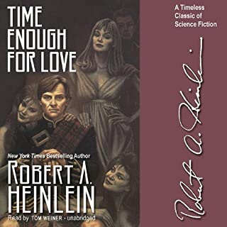 Time Enough for Love     The Lives of Lazarus Long              Written by:                                                                                                                                 Robert A. Heinlein                               Narrated by:                                                                                                                                 Tom Weiner                      Length: 23 hrs and 30 mins     5 ratings     Overall 4.6