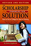 The Scholarship & Financial Aid Solution How to Go to College for Next to Nothing with Short Cuts, Tricks, and Tips from Start to Finish REVISED 2ND EDITION
