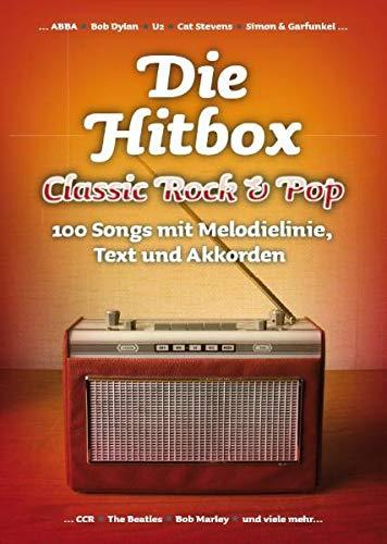 Die Hitbox: Classic Rock & Pop (Melodie, Text & Akkorde): Sammelband, Grifftabelle für Gitarre, Gesang: Classic Rock & Pop - 100 Songs mit Melodielinie, Text und Akkorden