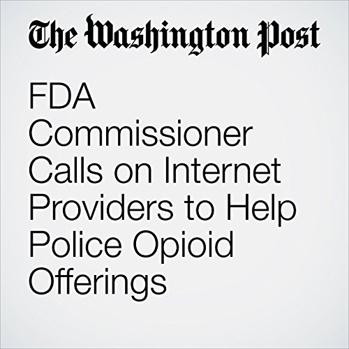 FDA Commissioner Calls on Internet Providers to Help Police Opioid Offerings copertina