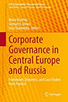Corporate Governance in Central Europe and Russia: Framework, Dynamics, and Case Studies from Practice (CSR, Sustainability, Ethics & Governance)