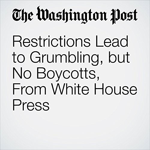 Restrictions Lead to Grumbling, but No Boycotts, From White House Press copertina