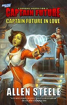 Captain Future: Captain Future in Love by [Allen Steele]