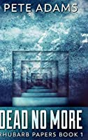 Dead No More (Rhubarb Papers Book 1)