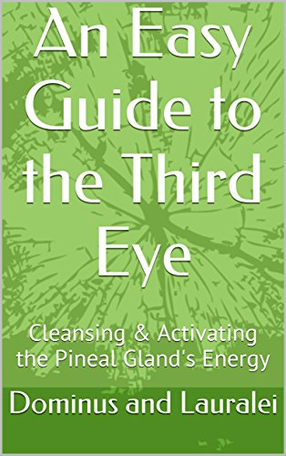 An Easy Guide to the Third Eye: Cleansing & Activating the Pineal Gland's Energy