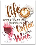 Life Is What Happens Between Coffee and Wine - 11x14 Unframed Typography Art Print - Great Gift and Decor for Restaurant, Cafe, Coffee Shop, Bar, Kitchen and Dining Room Under $15