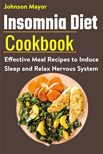 Insomnia Diet Cookbook: Effective Meal Recipes to Induce Sleep and Relax Nervous System (English Edition)