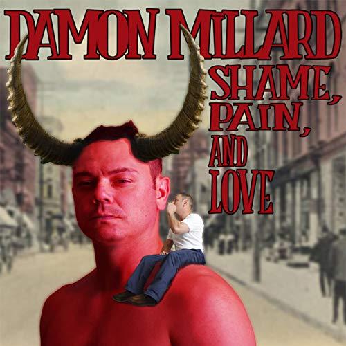 Damon Millard: Shame, Pain, and Love audiobook cover art