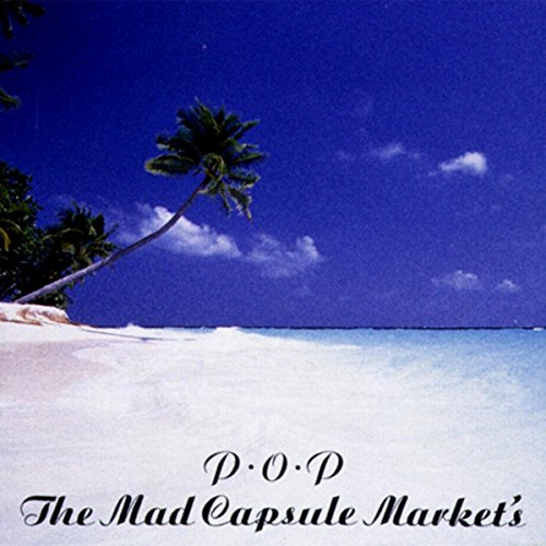 P.O.P / THE MAD CAPSULE MARKET'S