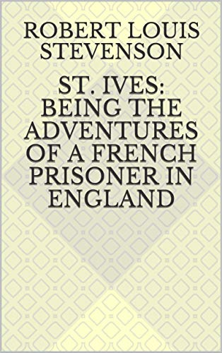 St. Ives: Being the Adventures of a French Prison (English Edition)