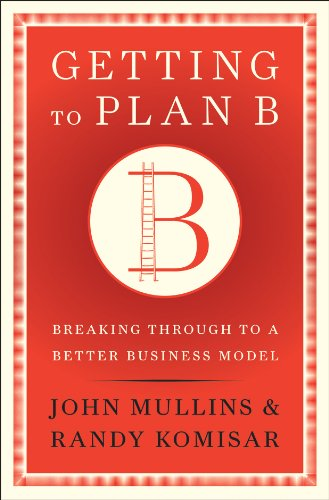 Getting to Plan B: Breaking Through to a Better Business Model (English Edition)