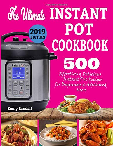 THE ULTIMATE INSTANT POT COOKBOOK: 500 Effortless & Delicious Instant Pot Recipes for Beginners & Advanced Users