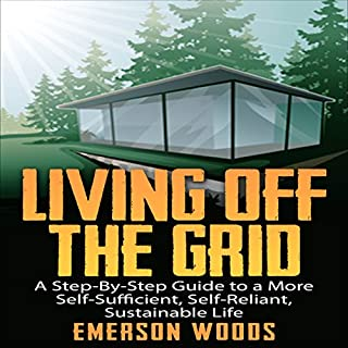 Living off the Grid     A Step-by-Step Guide to a More Self-Sufficient, Self-Reliant, Sustainable Life               By:                                                                                                                                 Emerson Woods                               Narrated by:                                                                                                                                 Steve Stansell                      Length: 50 mins     54 ratings     Overall 3.9