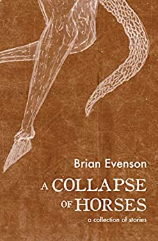 A Collapse of Horses: A Collection of Stories by [Brian Evenson]