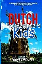 Dutch for Beginners Kids: A Beginner Dutch Workbook, Dutch for Kids First Words (Dutch book for beginners) Volume 1! (Dutch for kids Book Series) (Dutch Edition)
