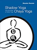 Shadow Yoga, Chaya Yoga: The Principles of Hatha Yoga - Shandor Remete