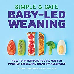 Simple & Safe Baby-Led Weaning: How to Integrate Foods, Master Portion Sizes, and Identify Allergies by [Malina  Malkani MS RDN CDN]