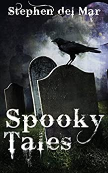Spooky Tales: A Collection of Short Stories by [Stephen del Mar]