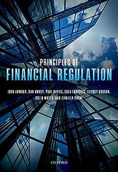 Principles of Financial Regulation by [John Armour, Dan Awrey, Paul Davies, Luca Enriques, Jeffrey N. Gordon, Colin Mayer, Jennifer Payne]