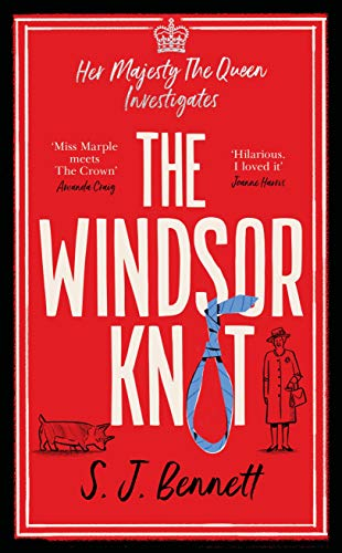The Windsor Knot: Queen Elizabeth II investigates a murder in this delightfully clever mystery by [SJ Bennett]