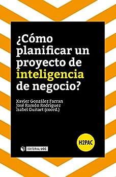¿Cómo planificar un proyecto de inteligencia de negocio? (H2PAC) (Spanish Edition) di [Xavier González Ferran, José Ramón Rodríguez Bermúdez, Isabel Guitart Hormigo]