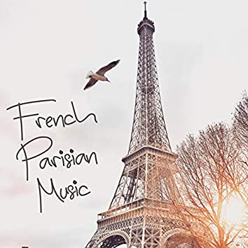 French Parisian Music: Instrumental Pieces for Bistro , Coffe Shop, Restaurant, Breakfast and Dinner at Home