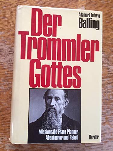 Der Trommler Gottes. Missionsabt Franz Pfanner - Abenteurer und Rebell 1825 - 1909
