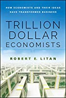 Trillion Dollar Economists: How Economists and Their Ideas have Transformed Business (Bloomberg)