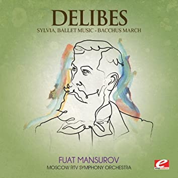 Delibes: Sylvia, Ballet Music – Bacchus March (Digitally Remastered)