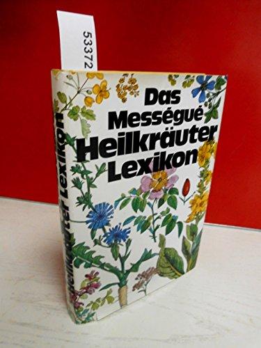 Das Messegue Heilkräuter Lexikon. Mit 810 Rezepten von 111 Heilkräutern mit 32 Farbtafeln und 81 Zeichnungen im Text.