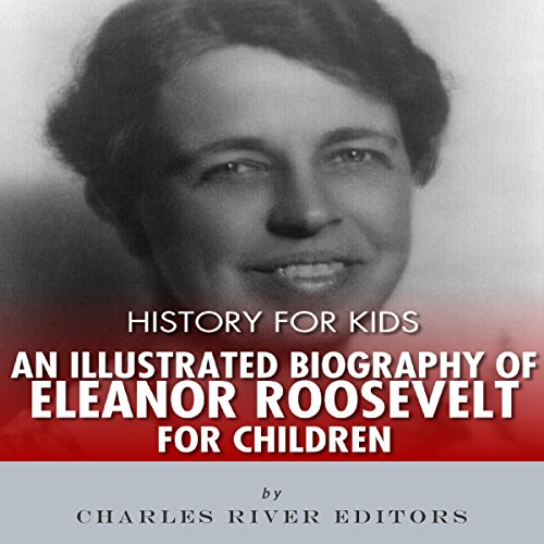 Couverture de History for Kids: An Illustrated Biography of Eleanor Roosevelt for Children