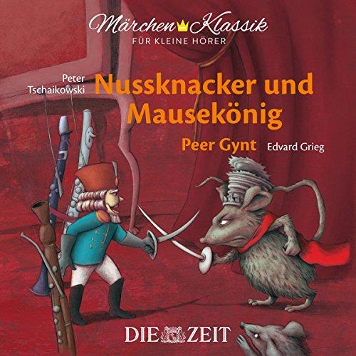 """Nussknacker und Mausekönig / Peer Gynt: ZEIT-Edition \""""Märchen-Klassik für kleine Hörer\"""""""