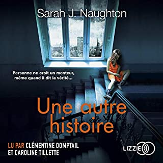 Une autre histoire                   De :                                                                                                                                 Sarah J. Naughton                               Lu par :                                                                                                                                 Clémentine Domptail,                                                                                        Caroline Tillette                      Durée : 11 h et 15 min     4 notations     Global 5,0
