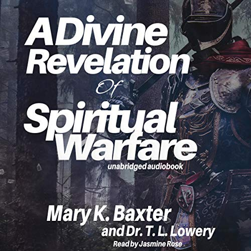 A Divine Revelation of Spiritual Warfare Audiobook By Mary K. Baxter, Dr. T. L. Lowery cover art