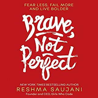 Brave, Not Perfect                   By:                                                                                                                                 Reshma Saujani                               Narrated by:                                                                                                                                 Reshma Saujani                      Length: 5 hrs and 26 mins     6 ratings     Overall 4.5