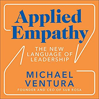 Applied Empathy     The New Language of Leadership              By:                                                                                                                                 Michael Ventura                               Narrated by:                                                                                                                                 Michael Ventura                      Length: 5 hrs and 41 mins     Not rated yet     Overall 0.0