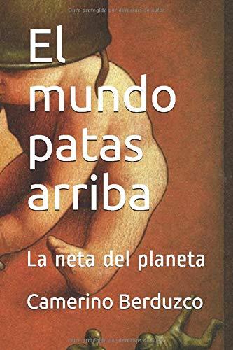 El mundo patas arriba: La neta del planeta (Historia mundial moderna)