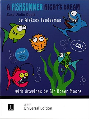 A Fishsummer Night's Dream: Leichte Geigenduette mit lustigen Gedichten von Aleksey Igudesman und amüsanten Fischzeichnungen von Sir Roger Moore. für 2 Violinen mit CD. Spielpartitur.