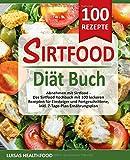 SIRTFOOD DIÄT BUCH: Abnehmen mit Sirtfood -  Das Sirtfood Kochbuch mit 100 leckeren Rezepten für Einsteiger und Fortgeschrittene, inkl. 7-Tage-Plan Ernährungsplan