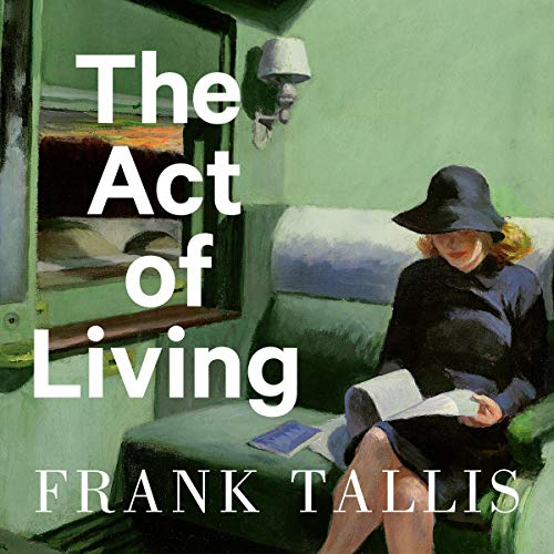 The Act of Living: What the Great Psychologists Can Teach Us About Surviving Discontent in an Age of Anxiety