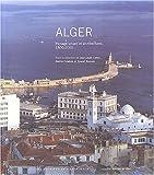 Alger - Paysage urbain et architectures, 1800-2000